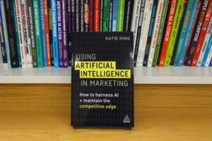 """livre """"Utiliser l'intelligence artificielle dans le marketing-comment exploiter l'IA et conserver son avantage concurrentiel» de Katie King"""""""